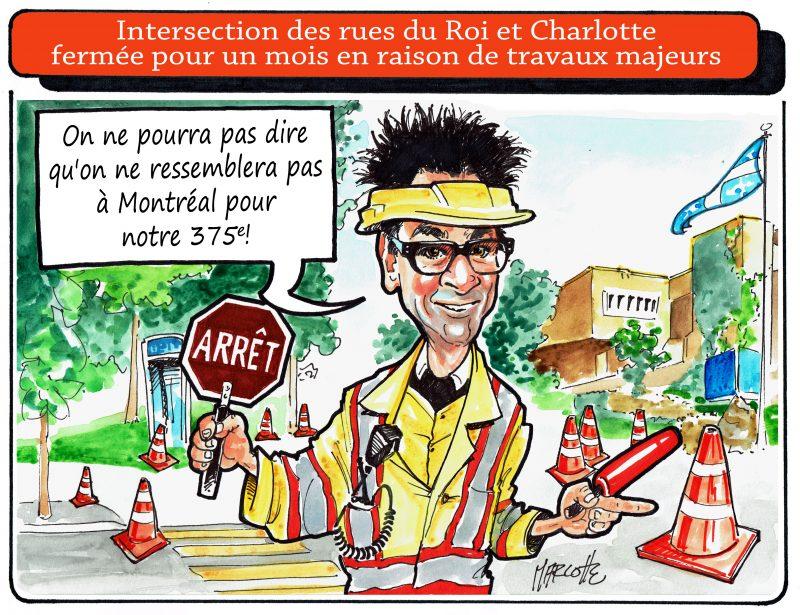 Des travaux au coin des rues du Roi et Charlotte? On se croirait à Montréal! | Gilles Bill Marcotte